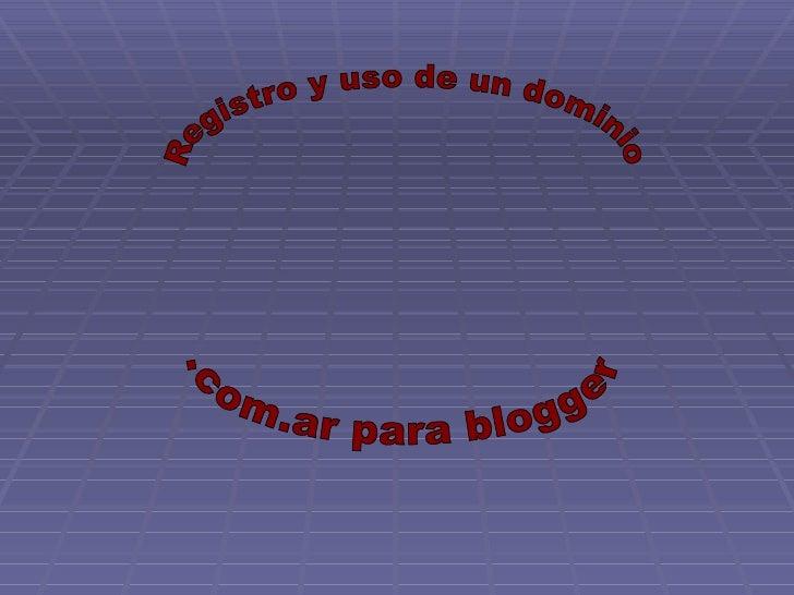 Registro y uso .com.ar para blogger