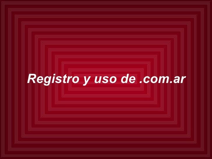 Registro y uso de .com.ar