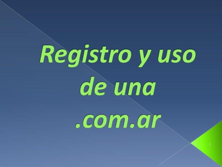 Registro y uso de una .com.ar<br />1<br />
