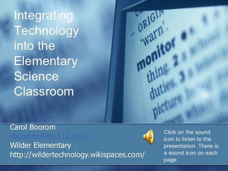 Carol Boorom [email_address] Wilder Elementary http://wildertechnology.wikispaces.com/ Integrating Technology into the Ele...
