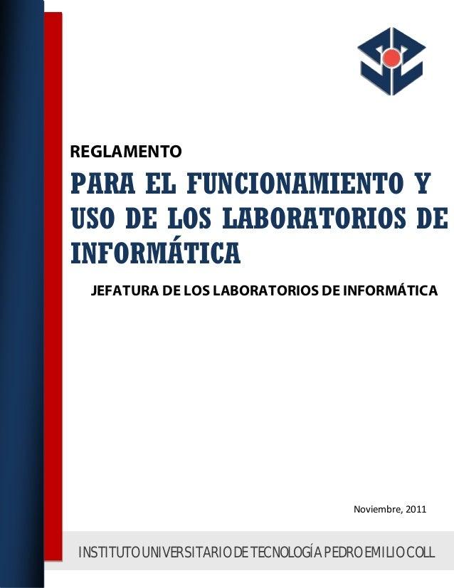 JEFATURA DE LOS LABORATORIOS DE INFORMÁTICA REGLAMENTO PARA EL FUNCIONAMIENTO Y USO DE LOS LABORATORIOS DE INFORMÁTICA Nov...
