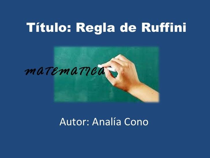 Título: Regla de RuffiniMATEMATICA    Autor: Analía Cono
