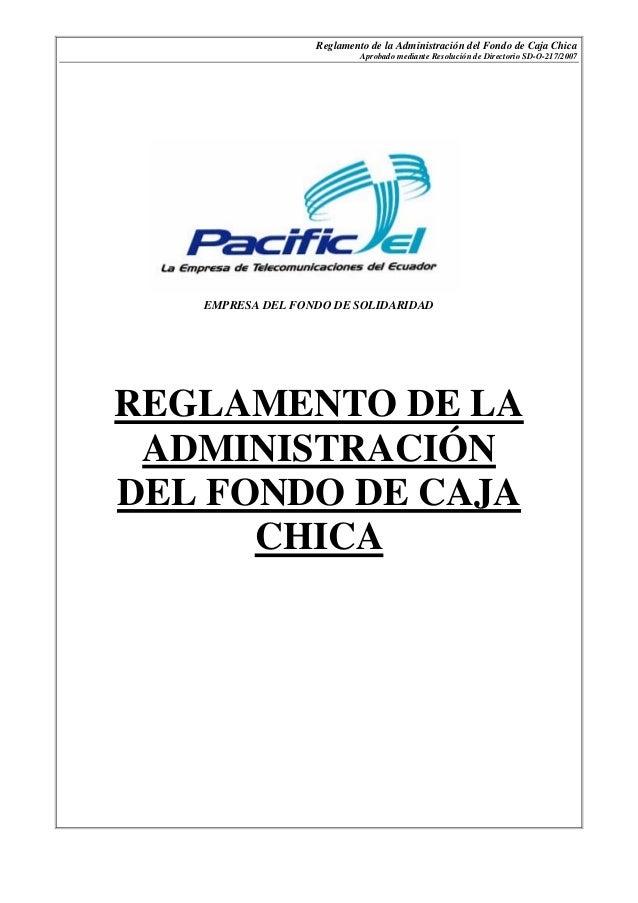 Reglamento de la Administración del Fondo de Caja ChicaAprobado mediante Resolución de Directorio SD-O-217/2007EMPRESA DEL...