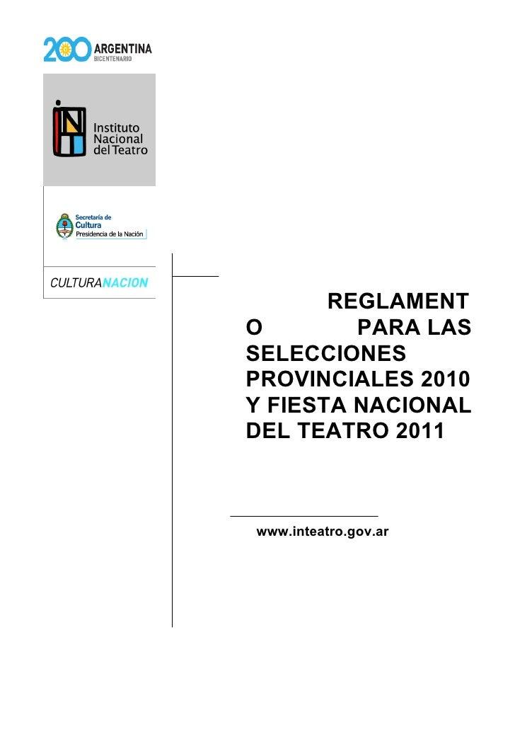 REGLAMENT O        PARA LAS SELECCIONES PROVINCIALES 2010 Y FIESTA NACIONAL DEL TEATRO 2011    www.inteatro.gov.ar