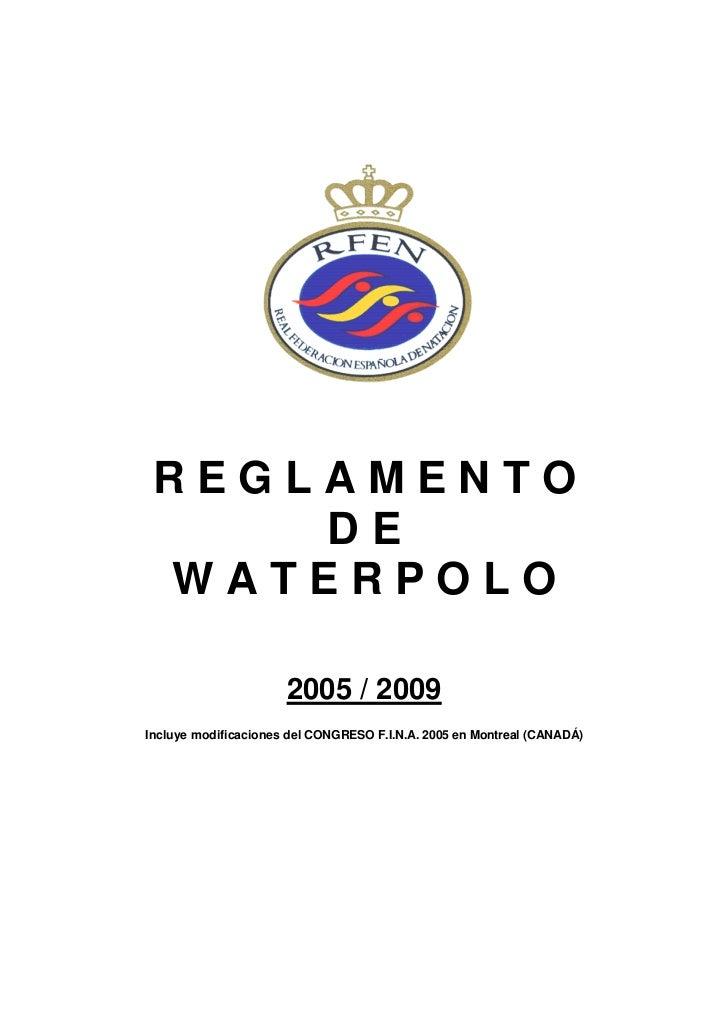REGLAMENTO     DE WATERPOLO                      2005 / 2009Incluye modificaciones del CONGRESO F.I.N.A. 2005 en Montreal ...