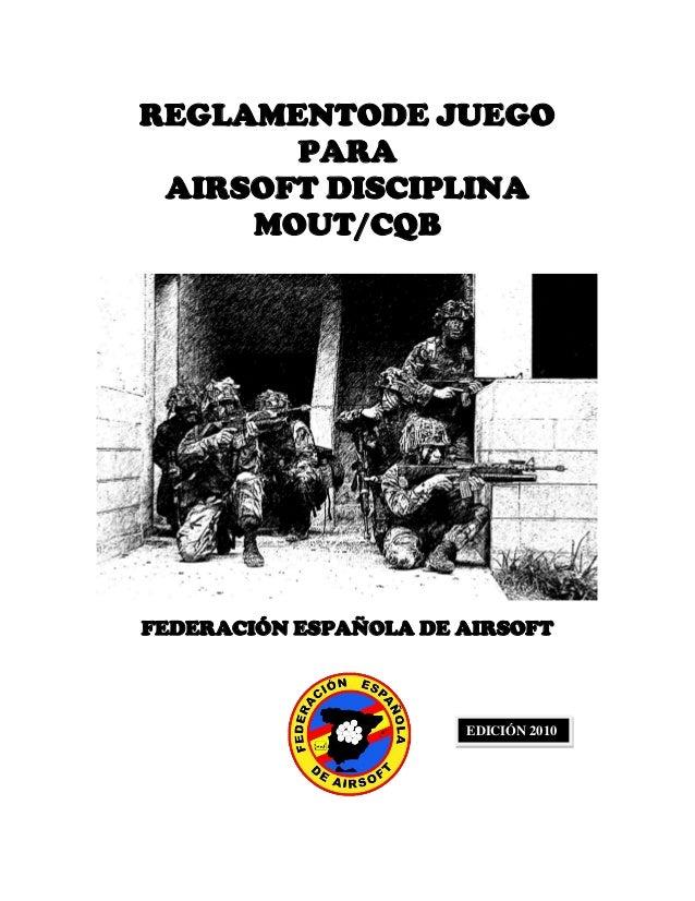 REGLAMENTODE JUEGO       PARA AIRSOFT DISCIPLINA     MOUT/CQBFEDERACIÓN ESPAÑOLA DE AIRSOFT                       EDICIÓN ...
