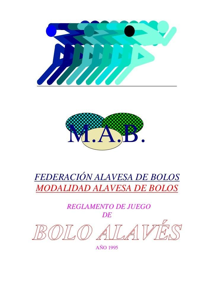M.A.B.FEDERACIÓN ALAVESA DE BOLOSMODALIDAD ALAVESA DE BOLOS      REGLAMENTO DE JUEGO             DE            AÑO 1995