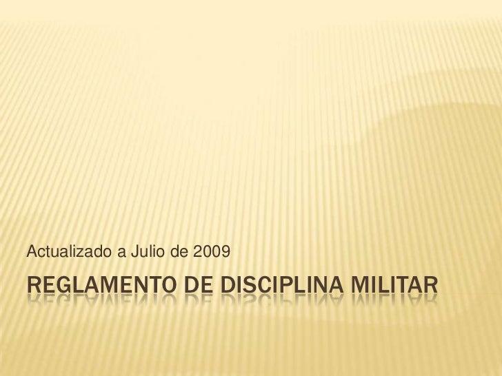 Actualizado a Julio de 2009REGLAMENTO DE DISCIPLINA MILITAR