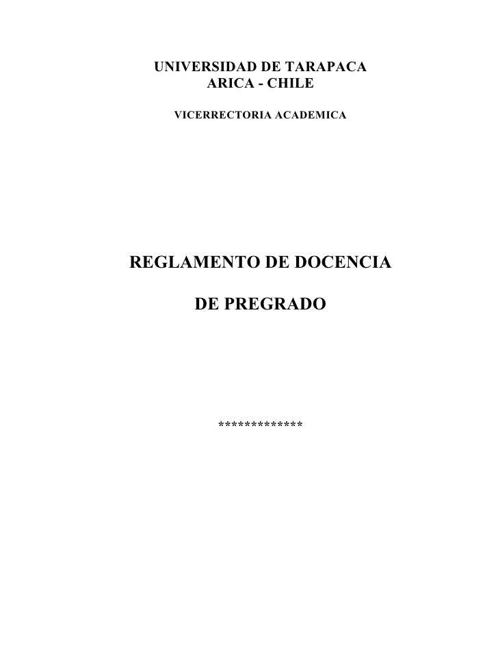 UNIVERSIDAD DE TARAPACA         ARICA - CHILE      VICERRECTORIA ACADEMICA     REGLAMENTO DE DOCENCIA        DE PREGRADO  ...