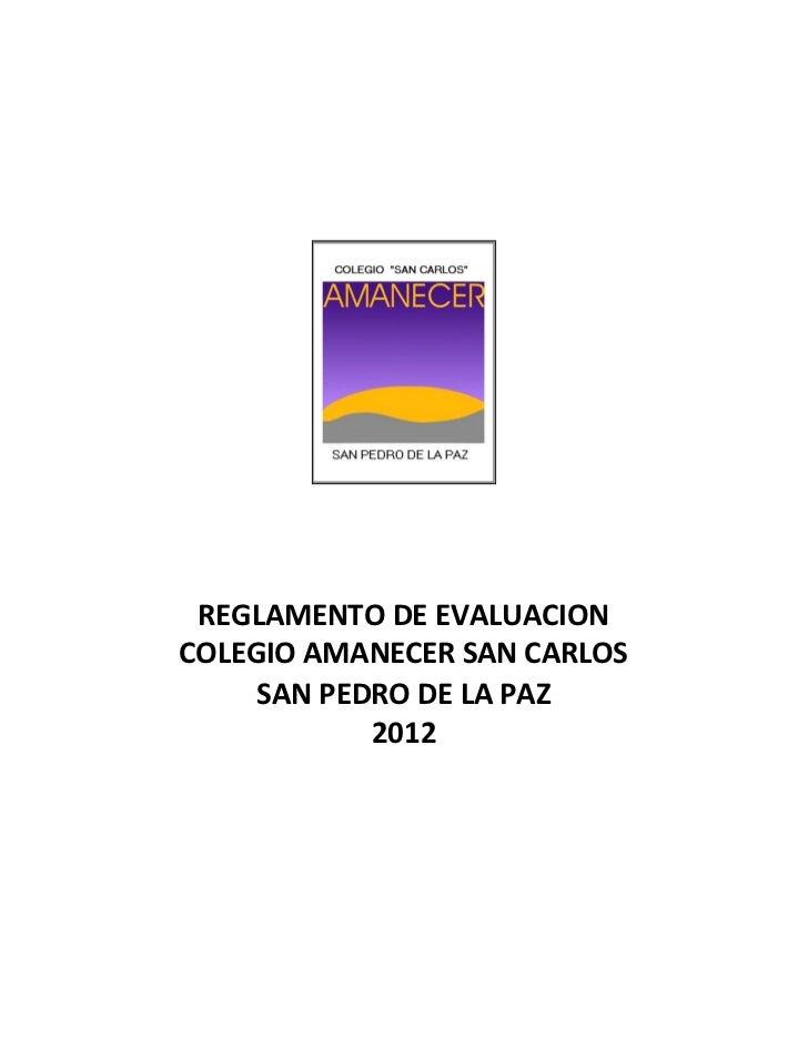 REGLAMENTO DE EVALUACIONCOLEGIO AMANECER SAN CARLOS     SAN PEDRO DE LA PAZ            2012