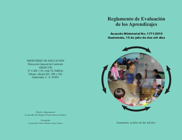 Reglamento de Evaluación de los Aprendizajes Acuerdo Ministerial No. 1171-2010 Guatemala, 15 de julio de dos mil diez  MIN...