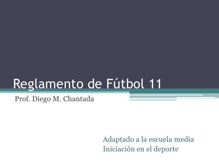 Reglamento de Fútbol 11Prof. Diego M. Chantada                          Adaptado a la escuela media                       ...