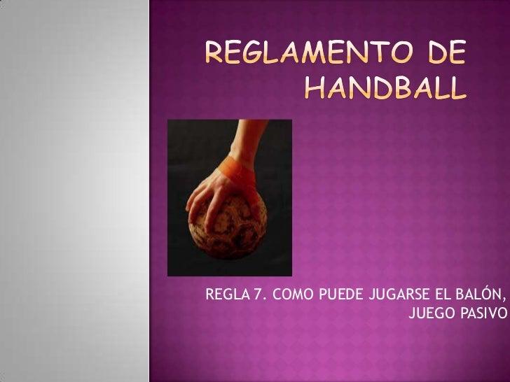 REGLA 7. COMO PUEDE JUGARSE EL BALÓN,                        JUEGO PASIVO