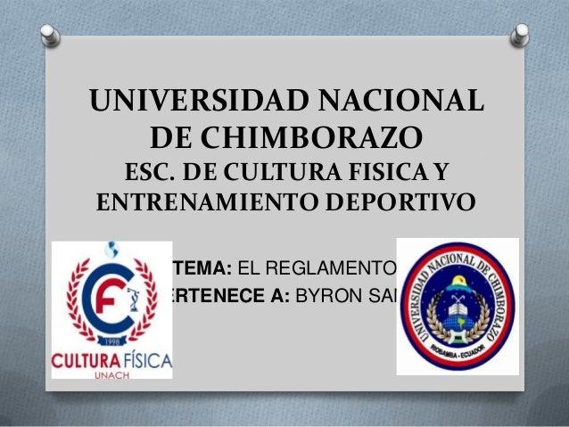 UNIVERSIDAD NACIONAL DE CHIMBORAZO ESC. DE CULTURA FISICA Y ENTRENAMIENTO DEPORTIVO TEMA: EL REGLAMENTO PERTENECE A: BYRON...