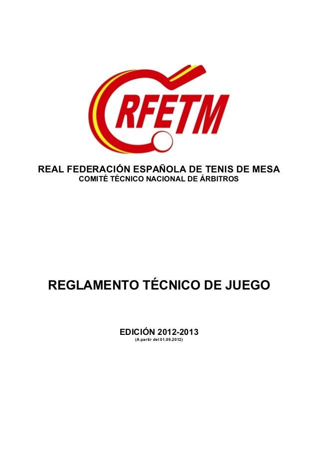 REAL FEDERACIÓN ESPAÑOLA DE TENIS DE MESA COMITÉ TÉCNICO NACIONAL DE ÁRBITROS  REGLAMENTO TÉCNICO DE JUEGO  EDICIÓN 2012-2...