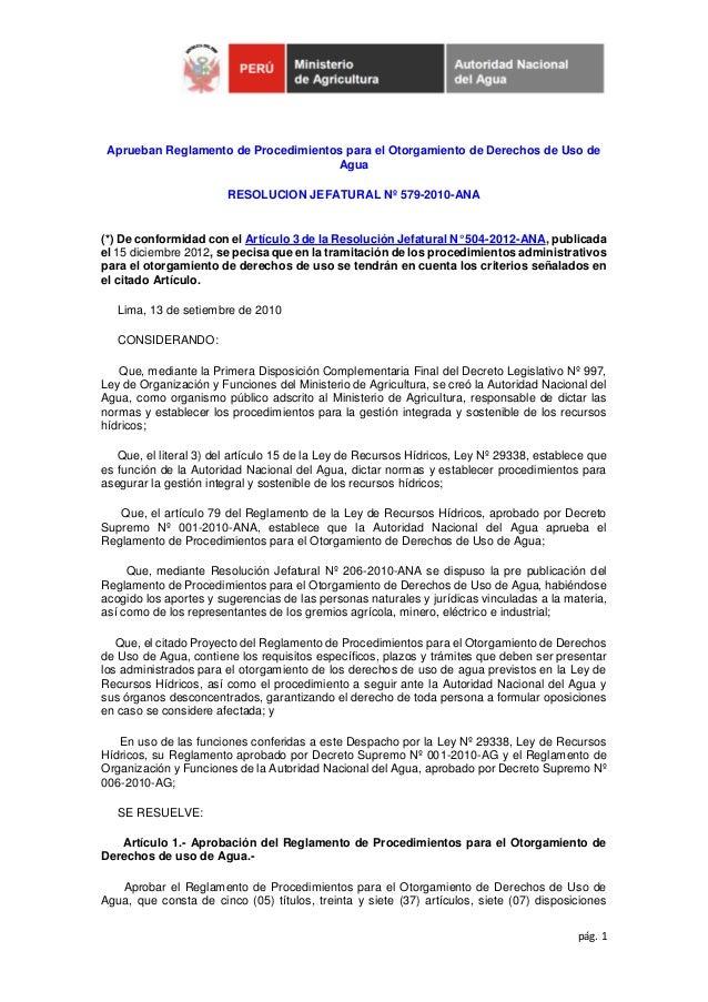 pág. 1Aprueban Reglamento de Procedimientos para el Otorgamiento de Derechos de Uso deAguaRESOLUCION JEFATURAL Nº 579-2010...
