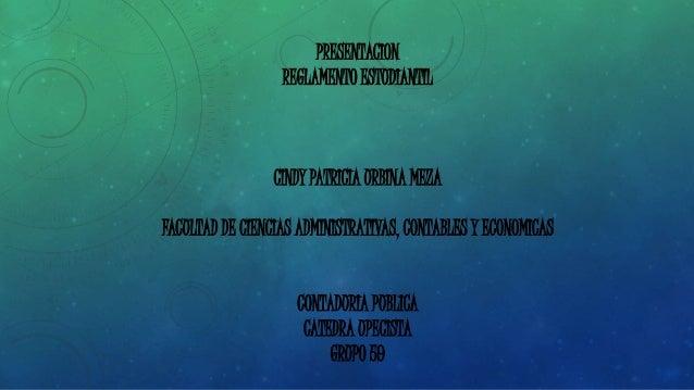 PRESENTACION  REGLAMENTO ESTUDIANTIL  CINDY PATRICIA URBINA MEZA  FACULTAD DE CIENCIAS ADMINISTRATIVAS, CONTABLES Y ECONOM...