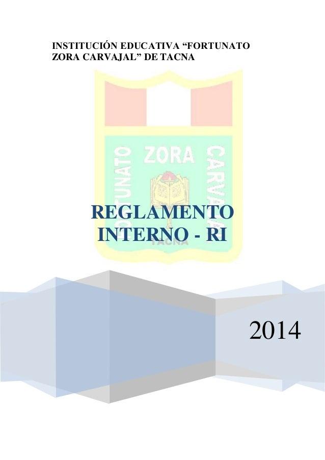 "INSTITUCIÓN EDUCATIVA ""FORTUNATO ZORA CARVAJAL"" DE TACNA 2014 REGLAMENTO INTERNO - RI"