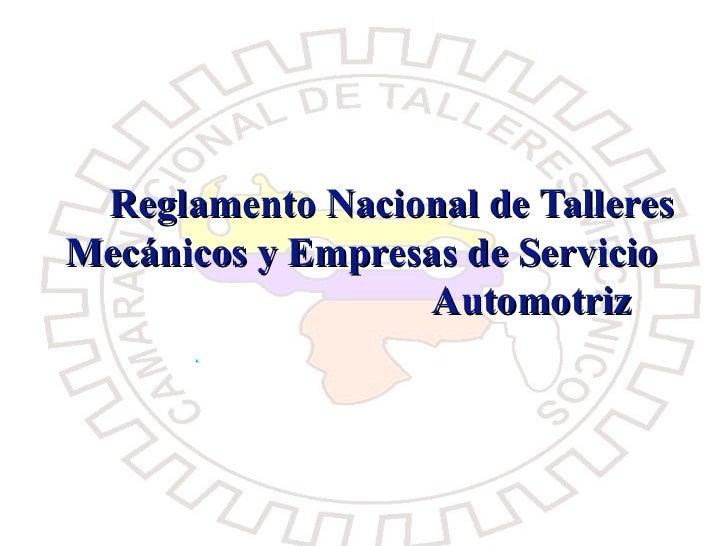 Reglamento Nacional de Talleres Mecánicos y Empresas de Servicio                   Automotriz    02/07/09                 ...