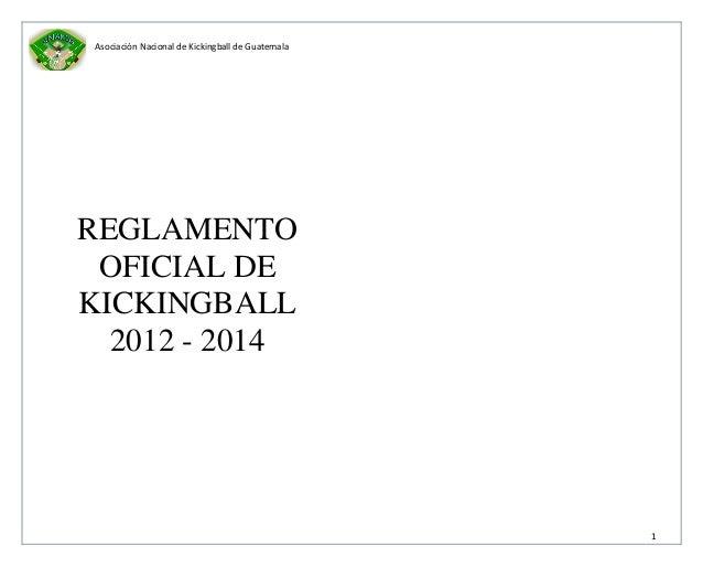 Asociación Nacional de Kickingball de Guatemala1REGLAMENTOOFICIAL DEKICKINGBALL2012 - 2014