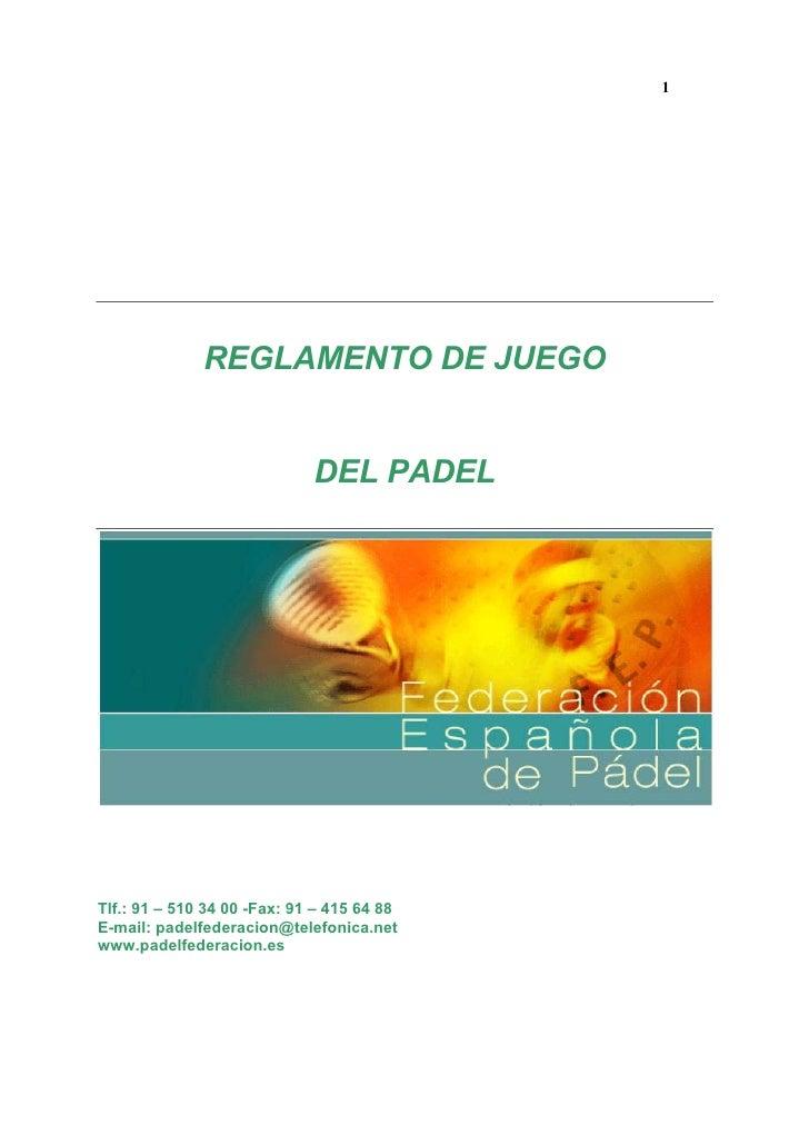 1                   REGLAMENTO DE JUEGO                                DEL PADEL     Tlf.: 91 – 510 34 00 -Fax: 91 – 415 6...