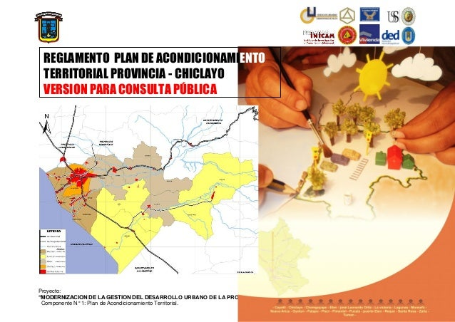 IUDAD DE C IC A H L Y R AC E OIC O H  PLAN DE ACONDICIONAMIENTO TERRITORIAL PAT 2010 – 2020 PROVINCIA DE CHICLAYO  REGLAME...