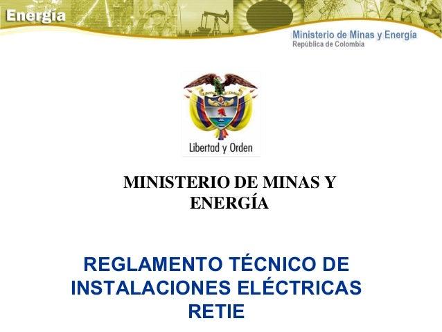MINISTERIO DE MINAS Y ENERGÍA  REGLAMENTO TÉCNICO DE INSTALACIONES ELÉCTRICAS RETIE