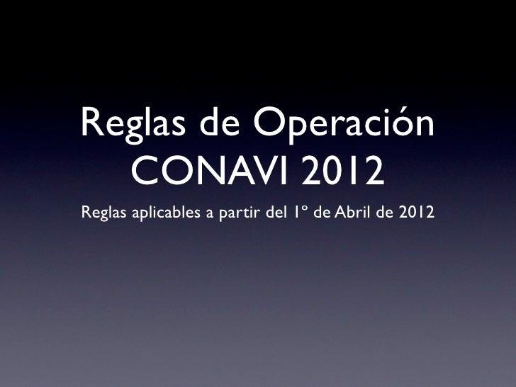 Reglas de Operación  CONAVI 2012Reglas aplicables a partir del 1º de Abril de 2012