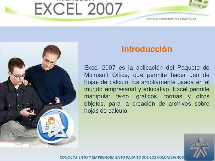 Introducción           Excel 2007 es la aplicación del Paquete de           Microsoft Office, que permite hacer uso de    ...