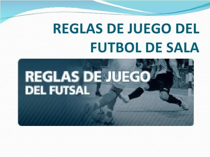 REGLAS DE JUEGO DEL FUTBOL DE SALA