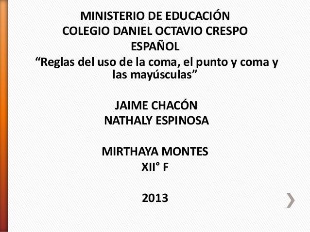 """MINISTERIO DE EDUCACIÓN COLEGIO DANIEL OCTAVIO CRESPO ESPAÑOL """"Reglas del uso de la coma, el punto y coma y las mayúsculas..."""