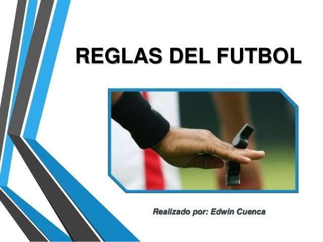 Realizado por: Edwin Cuenca REGLAS DEL FUTBOL