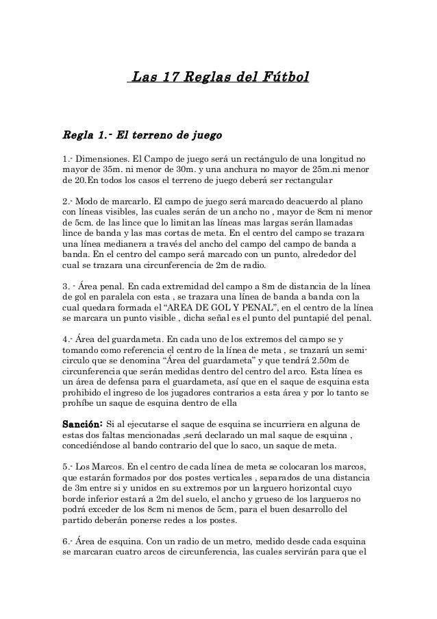 Las 17 Reglas del Fútbol Regla 1.- El terreno de juego 1.- Dimensiones. El Campo de juego será un rectángulo de una longit...