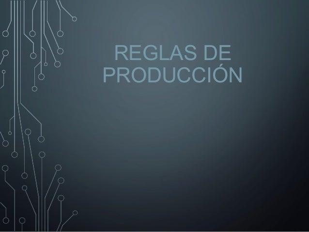 REGLAS DE PRODUCCIÓN