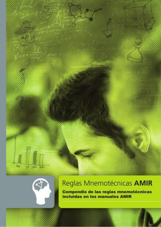 REGLAS MNEMOTÉCNICAS AMIR (1ª edición) ISBN: 978-84-614-6083-0 ACADEMIA DE ESTUDIOS MIR, S.L. (AMIR) www.academiamir.com i...