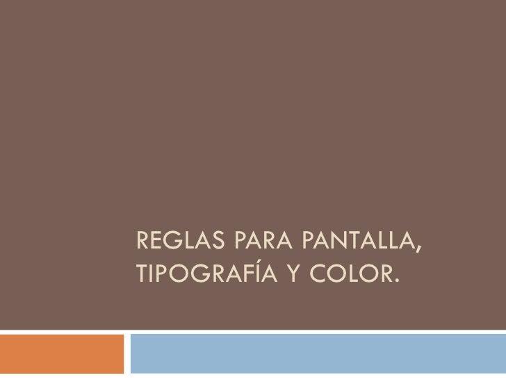 REGLAS PARA PANTALLA,TIPOGRAFÍA Y COLOR.