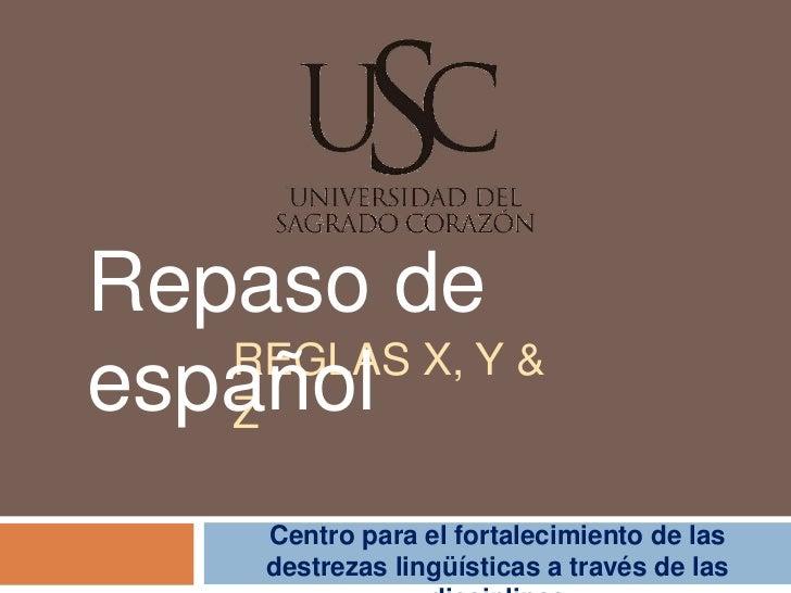 Repaso de   REGLAS X, Y &español   Z      Centro para el fortalecimiento de las      destrezas lingüísticas a través de las