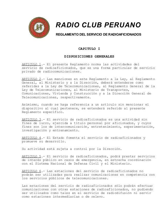RADIO CLUB PERUANO REGLAMENTO DEL SERVICIO DE RADIOAFICIONADOS CAPITULO I DISPOSICIONES GENERALES ARTICULO 1.- El presente...