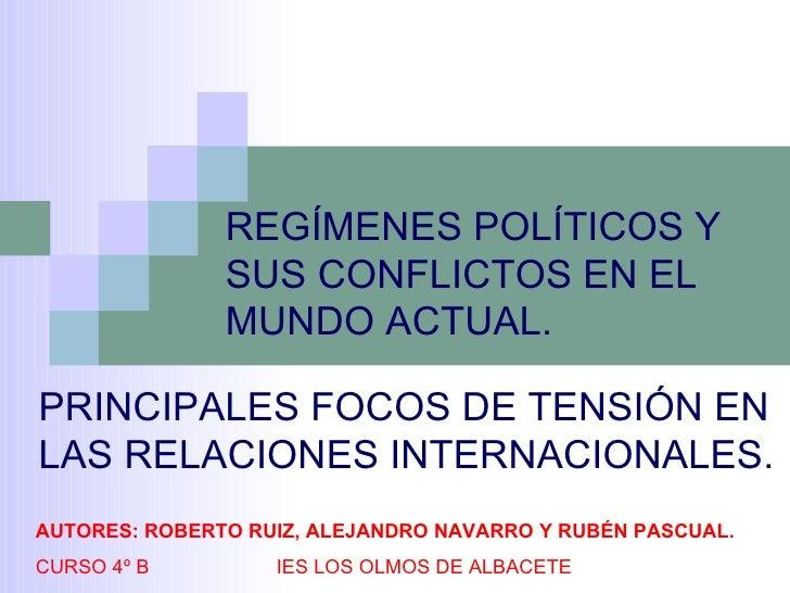 REGÍMENES POLÍTICOS Y SUS CONFLICTOS EN EL MUNDO ACTUAL.  PRINCIPALES FOCOS DE TENSIÓN EN LAS RELACIONES INTERNACIONALES. ...