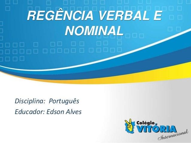 Crateús/CE REGÊNCIA VERBAL E NOMINAL Disciplina: Português Educador: Edson Alves
