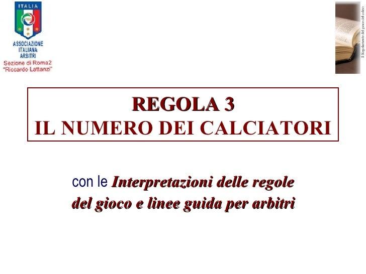 REGOLA 3 IL NUMERO DEI CALCIATORI con le  Interpretazioni delle regole del gioco e linee guida per arbitri