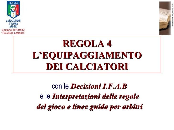 REGOLA 4 L'EQUIPAGGIAMENTO DEI CALCIATORI con le  Decisioni I.F.A.B e le  Interpretazioni delle regole del gioco e linee g...
