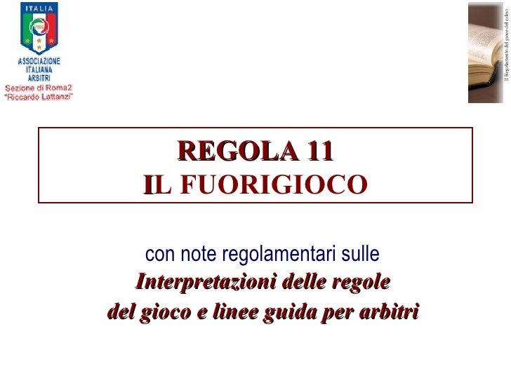 REGOLA 11 I L FUORIGIOCO con note regolamentari sulle  Interpretazioni delle regole del gioco e linee guida per arbitri
