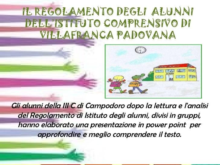 IL REGOLAMENTO DEGLI  ALUNNI DELL'ISTITUTO COMPRENSIVO DI VILLAFRANCA PADOVANA Gli alunni della III C di Campodoro dopo la...