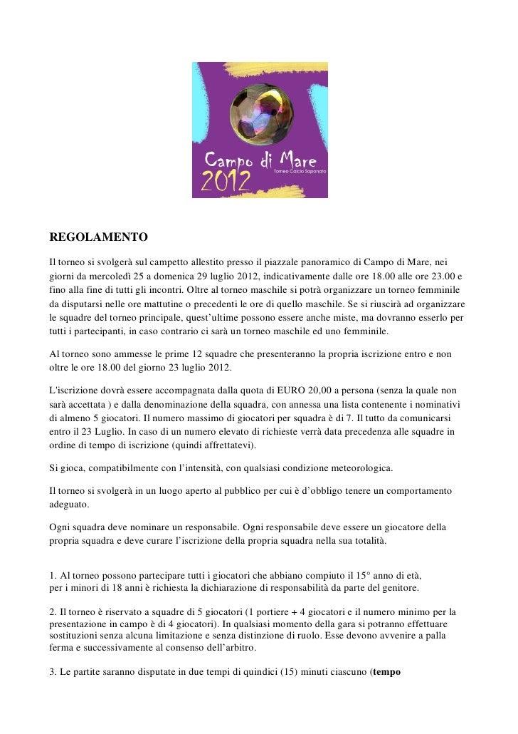 REGOLAMENTOIl torneo si svolgerà sul campetto allestito presso il piazzale panoramico di Campo di Mare, neigiorni da merco...