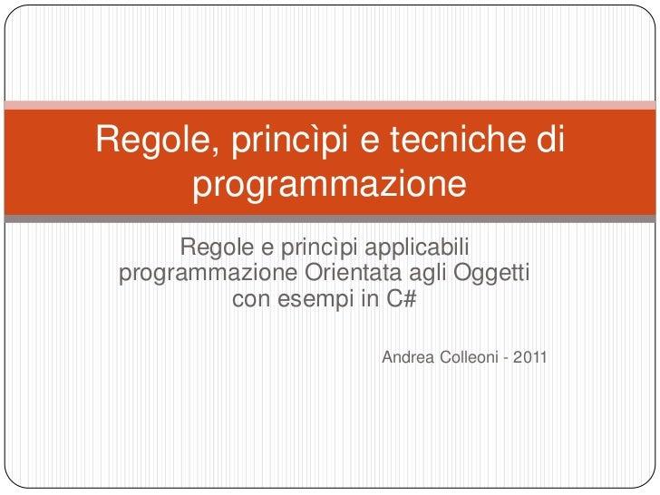 Regole, princìpi e tecniche di     programmazione      Regole e princìpi applicabili programmazione Orientata agli Oggetti...