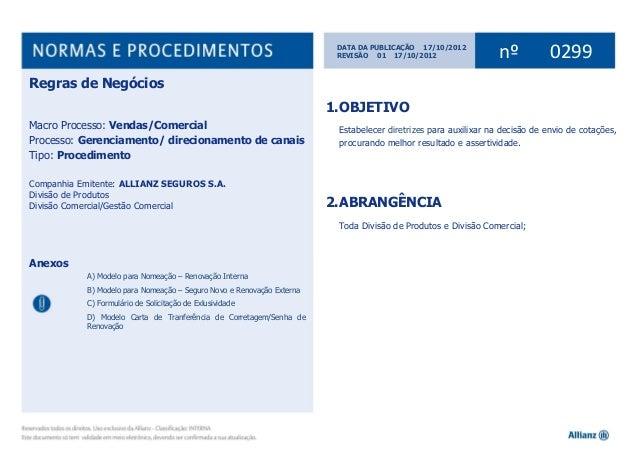 1Norma de Regras de Negócios nº 0299DATA DA PUBLICAÇÃO 17/10/2012nº 0299REVISÃO 01 17/10/2012'1.OBJETIVOEstabelecer diretr...