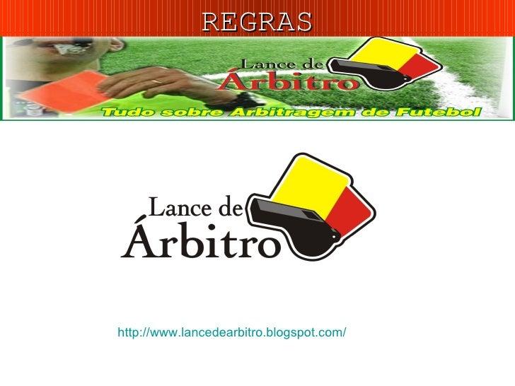http://www.lancedearbitro.blogspot.com/ REGRAS
