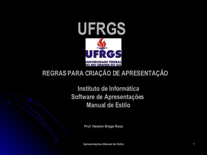 UFRGS   <ul><li>Prof. Newton Braga Rosa </li></ul>REGRAS PARA CRIAÇÃO DE APRESENTAÇÃO Instituto de Informática Software de...