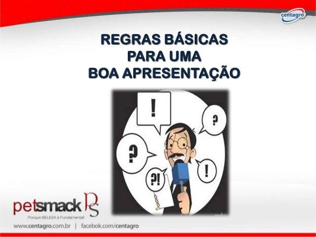 REGRAS BÁSICAS    PARA UMABOA APRESENTAÇÃO